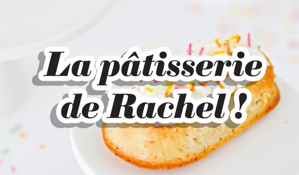 """La thématique """"Pâtisserie de Rachel"""" à découvrir en Atelier !"""